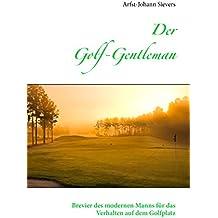 Der Golf-Gentleman: Brevier des modernen Manns für das Verhalten auf dem Golfplatz