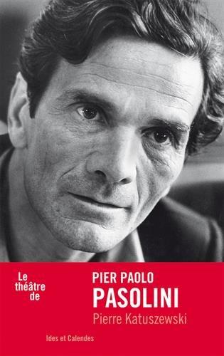 Le Théâtre de Pasolini par Pierre Katuszewski
