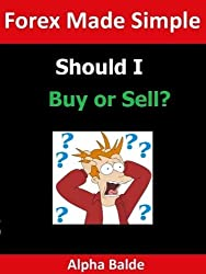 Forex Made Simple: Should I Buy or Sell? (English Edition)