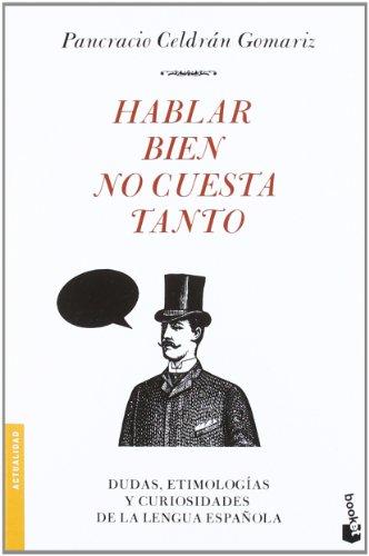 Hablar bien no cuesta tanto: Dudas, etimologías y curiosidades de la lengua española (Divulgación. Actualidad) por Pancracio Celdrán Gomariz
