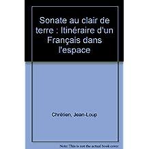 Sonate au clair de terre : Itinéraire d'un Français dans l'espace
