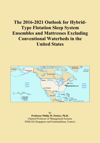 The 2016-2021 Outlook for Hybrid-Type Flotation Sleep System Ensembles and Mattresses Excluding Conventional Waterbeds in the United States -