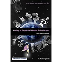 CARLA Y EL ESPEJO DEL MUNDO DE LOS DESEOS (Sin ilustrar): #9 Los Secretos de la Abundancia para Niños - CONFÍA EN TU PODER