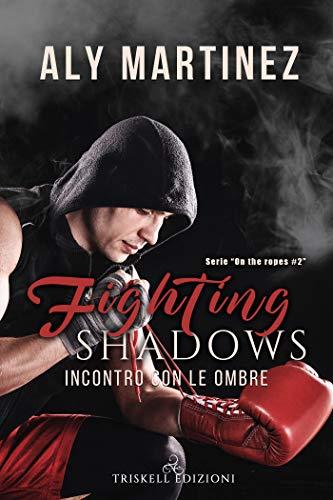 Fighting Shadows – Incontro con le ombre (On the Ropes Vol. 2) di [Martinez, Aly]