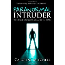 By Caroline Mitchell - Paranormal Intruder: The True Story of a Family in Fear