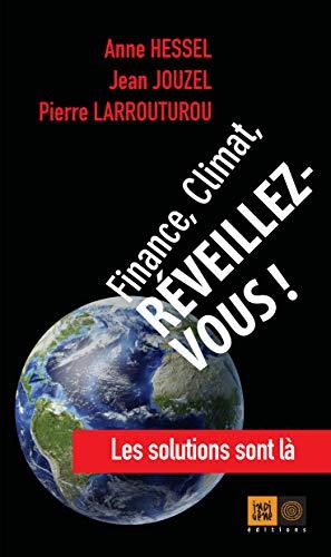 Finance, Climat, Réveillez-vous !: Les solutions sont là (Ceux qui marchent contre le vent) par Anne HESSEL, Pierre LARROUTUROU, Jean JOUZEL