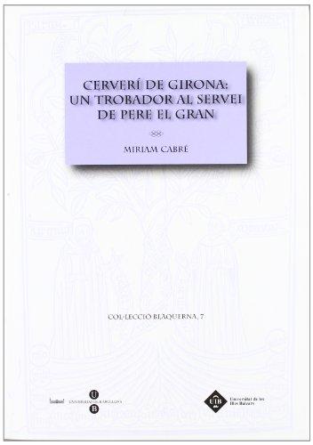 Cerveri De Girona: Un Trobador Al Servei De Pere El Gran (BLAQUERNA) por Miriam Cabré