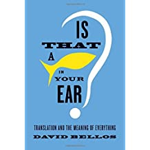 Is That a Fish in Your Ear?: Translation and the Meaning of Everything by David Bellos (2011-10-11)