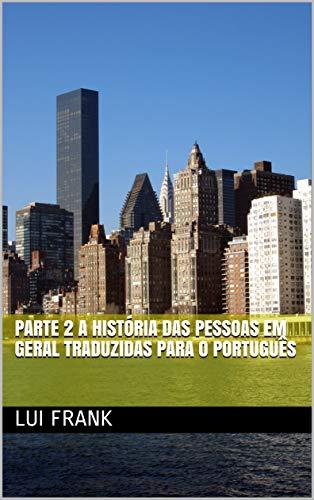 Parte 2 A história das pessoas em geral traduzidas para o português (Portuguese Edition)