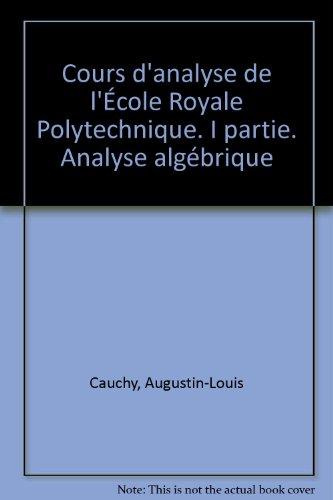 Cours d'analyse de l'École Royale Polytechnique. I partie. Analyse algébrique par Augustin-Louis Cauchy