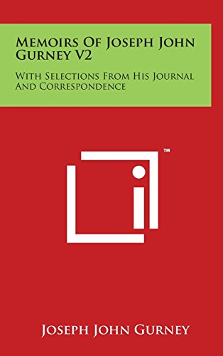 Memoirs of Joseph John Gurney V2: With Selections from His Journal and Correspondence