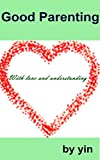 Good Parenting: with love and understanding