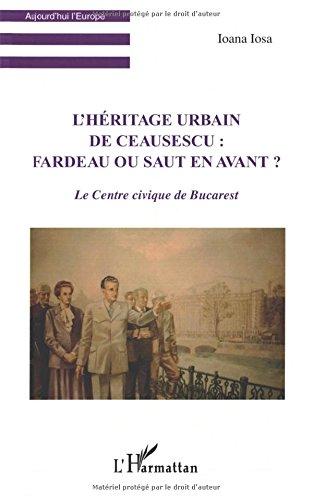 L'héritage urbain de Ceausescu : fa...