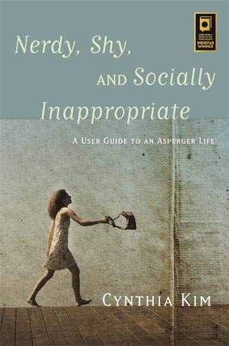 Nerdy, Shy, and Socially Inappropriate: A User Guide to an Asperger Life por Cynthia Kim