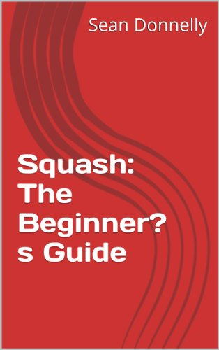 Squash: The Beginner's Guide (English Edition) por Sean Donnelly
