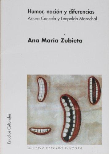 Humor, nacion y diferencia: arturocancela y leopoldo marechal por Ana M. Zubieta