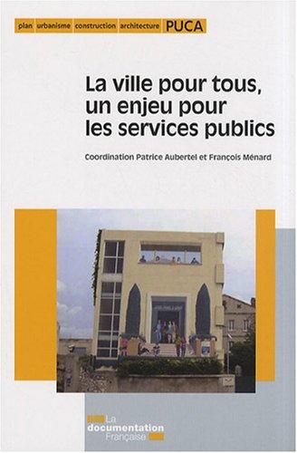 La ville pour tous, un enjeu pour les services publics par Patrice Aubertel, François Ménard