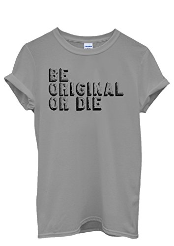 Be Original or Die Quote Cool Funny Men Women Damen Herren Unisex Top T Shirt Grau
