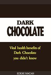 Health Benefits of Dark Chocolate - Vital Health Benefits of Dark Chocolate You Didn't Know (English Edition)