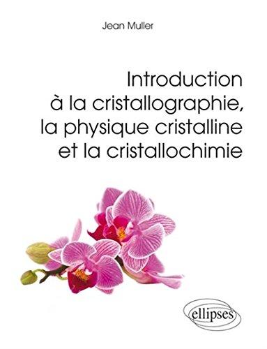 Introduction à la Cristallographie la Physique Cristalline et la Cristallochimie