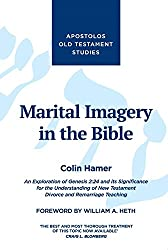 Marital Imagery in the Bible: An Exploration of Genesis 2: 24 and its Significance for the Understanding of New Testament Divorce and Remarriage Teaching