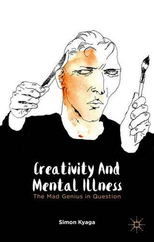 Creativity and Mental Illness: The Mad Genius in Question by Simon Kyaga (2014-11-28)