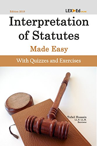 Interpretation of Statutes Made Easy [With Quizzes and Exercises]: Essential Legal Foundation Guide for Undergraduate and Postgraduate Law Students (Foundational Legal Skills Book 1) (English Edition)