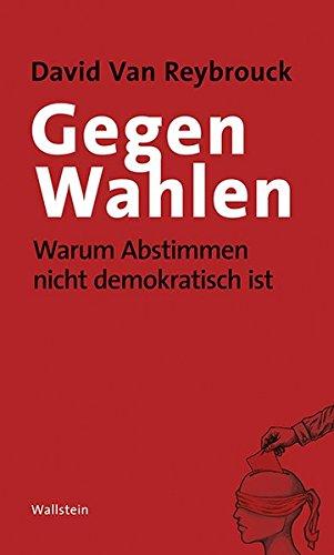 Gegen Wahlen: Warum Abstimmen nicht demokratisch