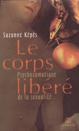 Le Corps Libere; Psychosomatique de la Sexualité de Suzanne Képès