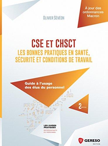 CSE et CHSCT : les bonnes pratiques en santé, sécurité et conditions de travail: Guide à l'usage des élus du personnel (Les guides pratiques)