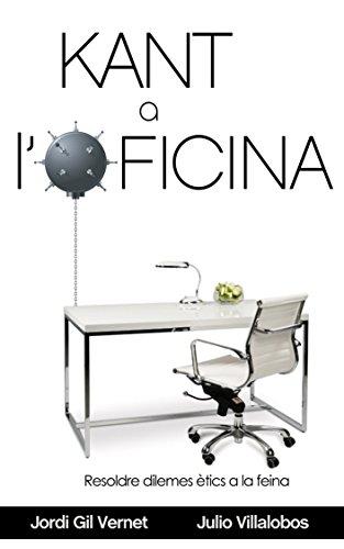Kant a l'Oficina: Resoldre Dilemes Morals a la Feina (Catalan Edition) por Jordi Gil Vernet