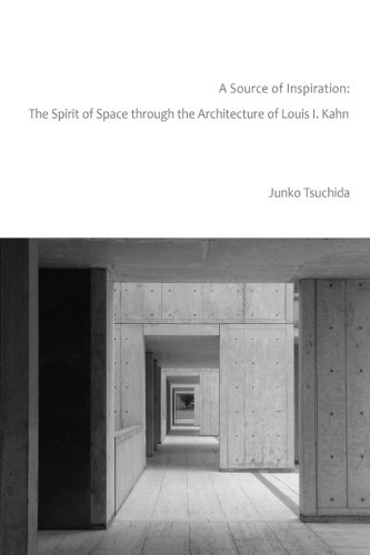A Source of Inspiration: The Spirit of Space through the Architecture of Louis I. Kahn por Junko Tsuchida