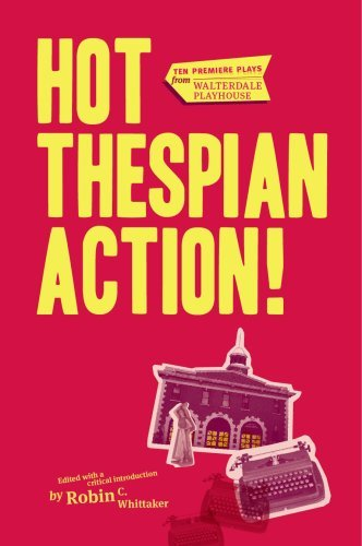 Hot Thespian Action!: 10 Premiere Plays from Walterdale Playhouse (Canadian Plays Series) by Robin Whittaker (2008-10-01)