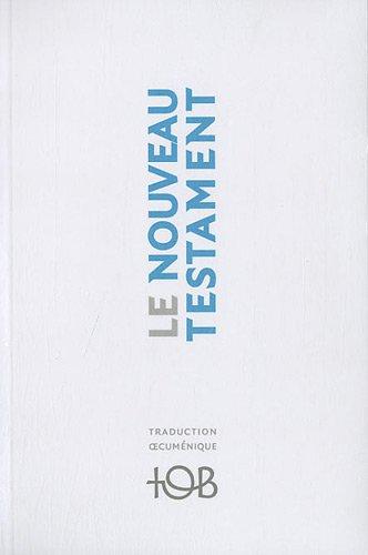 Le Nouveau Testament : Traduction oecuménique de la Bible par Cerf