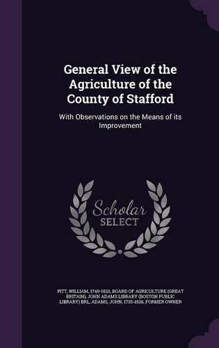 General View of the Agriculture of the County of Stafford: With Observations on the Means of its Improvement