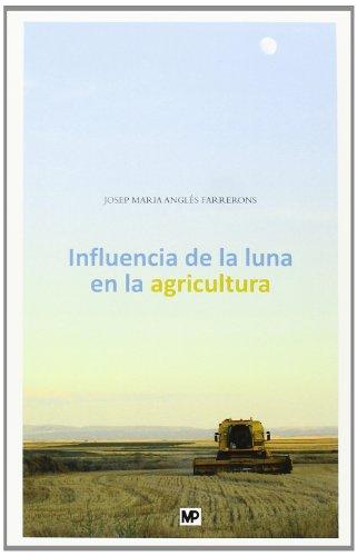 Influencia de la luna en la agricultura: y otros temas de principal interés para el campesino y gentes de ciudad (Agroguias Mundi Prensa) por JOSEPMARIA ANGLÉS FARRERONS