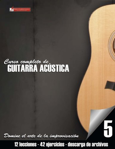 Curso completo de guitarra acústica nivel 5: Domine el arte de la improvisación: Volume 5 por Miguel Antonio Martinez Cuellar