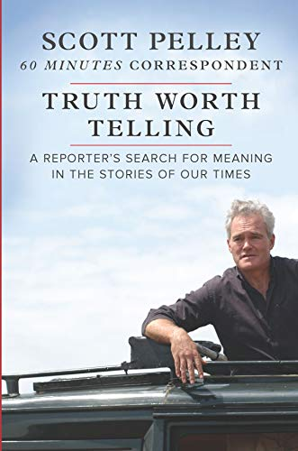 Truth Worth Telling: A Reporter\'s Search for Meaning in the Stories of Our Times (English Edition)