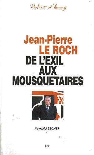 Jean-Pierre le Roch - de l'Exil aux Mousquetaires