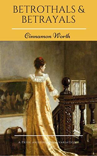 Betrothals & Betrayals: A Pride and Prejudice Variation (English Edition) por Cinnamon Worth