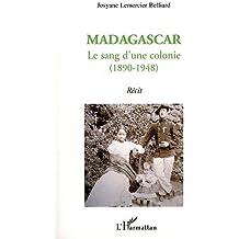 Madagascar le Sang d'une Colonie 1890 1948 Recit