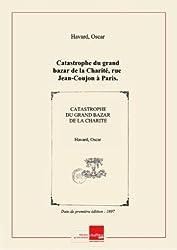 Catastrophe du grand bazar de la Charité, rue Jean-Coujon à Paris. [Signé : Oscar Havard.] [édition 1897]