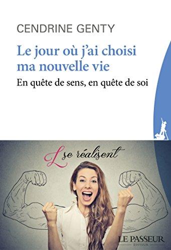 Le jour où j'ai choisi ma nouvelle vie - En quête de sens, en quête de soi (French Edition)