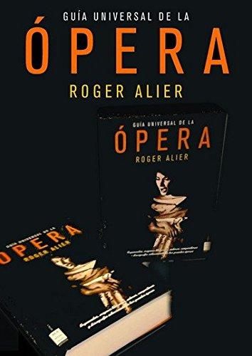 Descargar Libro Guía universal de la ópera: Una obra enciclopédica ilustrada que ofrece un completo panorama de los principales autores operísticos y sus más destacadas obras. de Roger Alier