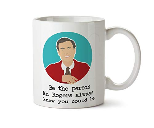 Mr Rogers Neighborhood Coffee Mug Be The Person Mister Fred Rogers Always Knew You Could Be Won'T You Be My Neighbor Tea Cup Gift For Mom 11 Oz Coffee Mug Rogers Cup