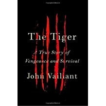 The Tiger: A True Story of Vengeance and Survival by John Vaillant (2010-08-24)