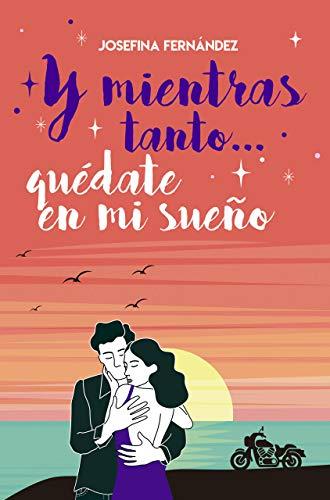 Leer Gratis Y mientras tanto…quédate en mi sueño de Josefina Fernández García