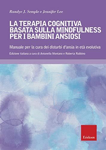 Terapia cognitiva basata sulla mindfulness per bambini ansiosi. Manuale per la cura dei disturbi dansia età evolutiva