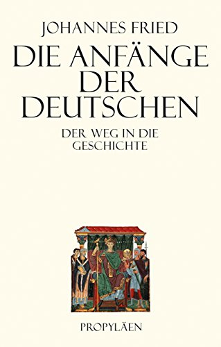 Die Anfänge der Deutschen: Der Weg in die Geschichte