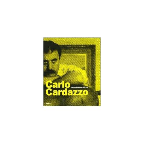 Carlo Cardazzo. Una Nuova Visione Dell'arte. Catalogo Della Mostra (Venezia, 1 Novembre 2008-9 Febbraio 2009)